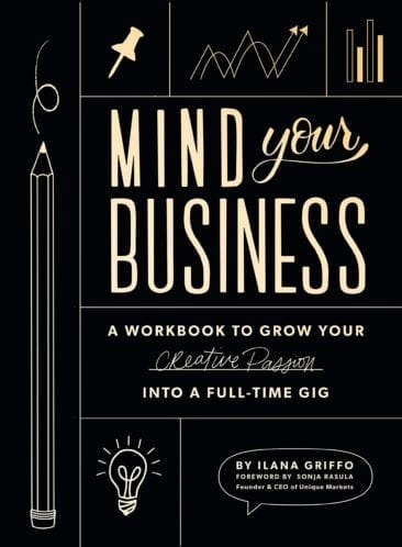 Mind Your Business: A Workbook to Grow Your Creative Passion Into a Full-time Gig Book